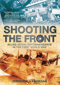 Shooting the Front: Allied Aerial Reconnaisance in the First World War