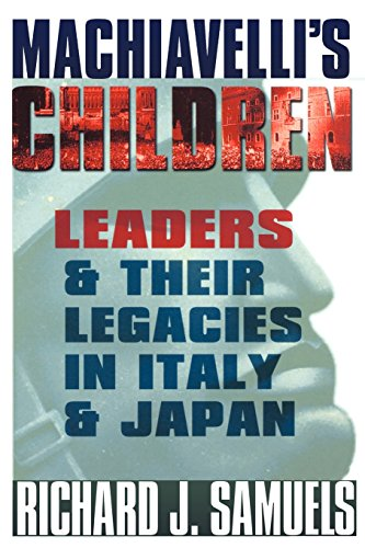 Machiavelli's Children: Leaders and Their Legacies in Italy and Japan