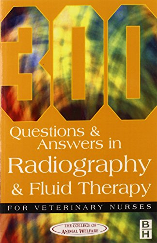 300 Questions and Answers In Radiography and Fluid Therapy for Veterinary Nurses, 2e (Veterinary Nursing)
