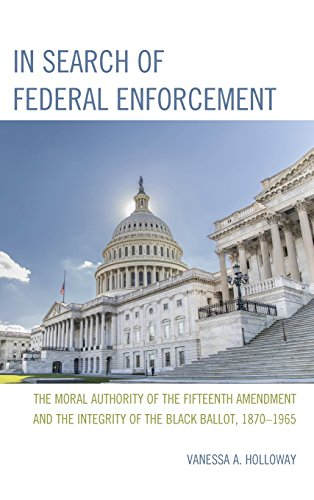 In Search of Federal Enforcement: The Moral Authority of the Fifteenth Amendment and the Integrity of the Black Ballot, 18701965