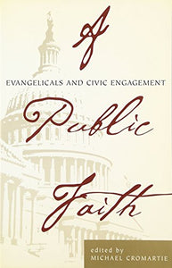 A Public Faith: Evangelicals and Civic Engagement (Ethics and Public Policy Center)