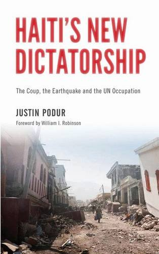 Haiti's New Dictatorship: The Coup, the Earthquake and the UN Occupation