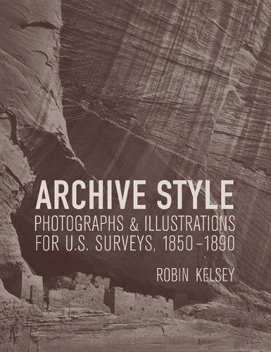 Archive Style: Photographs And Illustrations For U.S. Surveys, 1850-1890