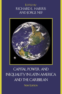 Capital, Power, and Inequality in Latin America and the Caribbean (Critical Currents in Latin American Perspective Series)