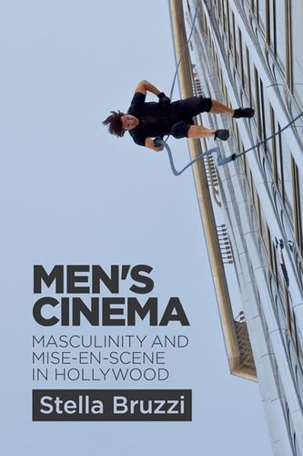 Men's Cinema: Masculinity and Mise-en-Scene in Hollywood