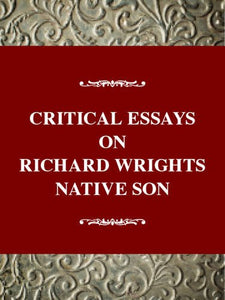 Critical Essays on Richard Wright's Native Son (Critical Essays on American Literature Series)
