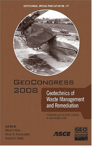 GeoCongress 2008: Geotechnics of Waste Management and Remediation: Engineering Methods: Proceedings of the Symposium on the Mechanics of Flexible ... (Geotechnical Special Publication 177)