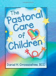 The Pastoral Care of Children (Haworth Religion and Mental Health)