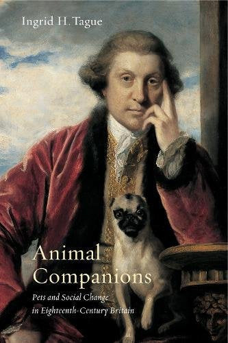 Animal Companions: Pets and Social Change in Eighteenth-Century Britain (Animalibus)