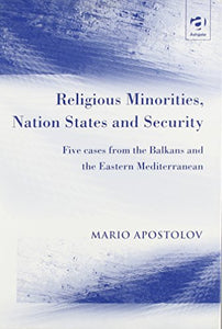 Religious Minorities, Nation States, and Security: Five Cases from the Balkans and the Eastern Mediterranean