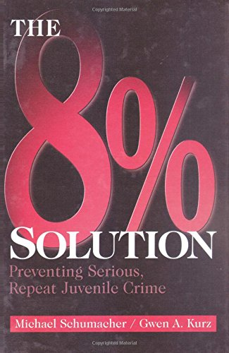 The 8% Solution: Preventing Serious, Repeat Juvenile Crime