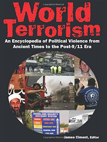 World Terrorism: An Encyclopedia of Political Violence from Ancient Times to the Post-9/11 Era