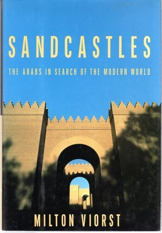 Sandcastles: The Arabs in Search of the Modern World