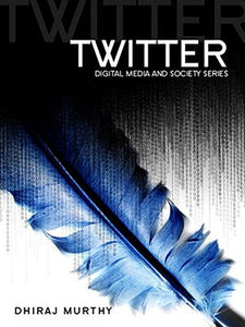 Twitter: Social Communication in the Twitter Age (Digital Media and Society)