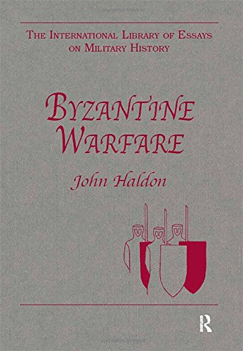 Byzantine Warfare (The International Library of Essays on Military History)
