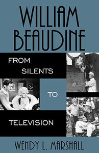 William Beaudine: From Silents to Television (The Scarecrow Filmmakers Series)
