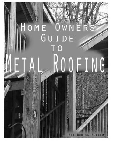Home Owners guide to Metal Roofing: Metal roofing install guide (Volume 1)