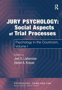 Jury Psychology: Social Aspects of Trial Processes: Psychology in the Courtroom, Volume I (Psychology, Crime and Law)