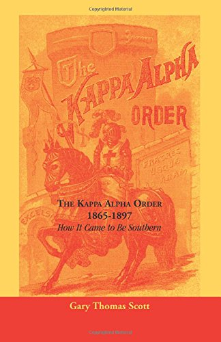 The Kappa Alpha Order, 1865-1897: How It Came To Be Southern