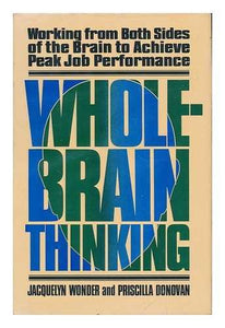 Whole Brain Thinking: Working from Both Sides of the Brain to Achieve Peak Job Performance