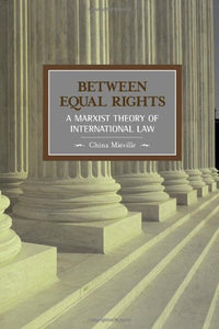 Between Equal Rights: A Marxist Theory of International Law