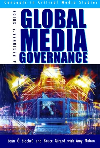 Global Media Governance: A Beginner's Guide (Critical Media Studies: Institutions, Politics, and Culture)