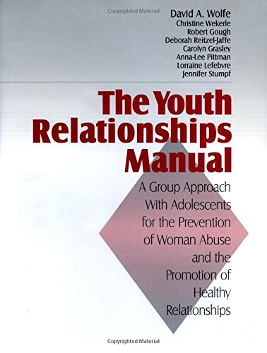 The Youth Relationships Manual: A Group Approach with Adolescents for the Prevention of Woman Abuse and the Promotion of Healthy Relationships