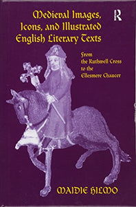 Medieval Images, Icons, and Illustrated English Literary Texts: From the Ruthwell Cross to the Ellesmere Chaucer