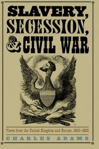 Slavery, Secession, and Civil War: Views from the United Kingdom and Europe, 1856-1865