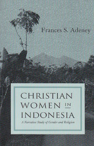 Christian Women in Indonesia: A Narrative Study of Gender and Religion (Women and Gender in Religion)