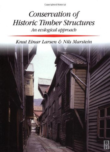 Conservation of Historic Timber Structures (Conservation and Museology)