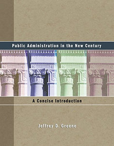 Public Administration In The New Century: A Concise Introduction