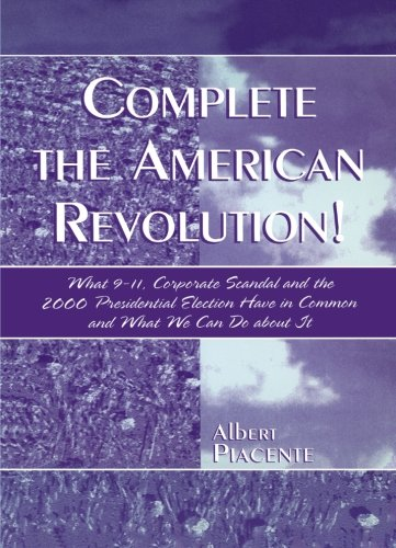 Complete the American Revolution!: What 9-11, Corporate Scandal and the 2000 Presidential Election Have in Common and What We Can Do About It