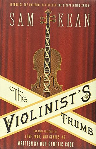 The Violinist'S Thumb: And Other Lost Tales Of Love, War, And Genius, As Written By Our Genetic Code