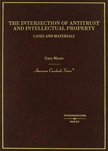 The Intersection Of Antitrust And Intellectual Property (American Casebook Series)