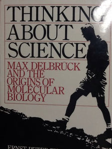 Thinking About Science: Max Delbruck and the Origins of Molecular Biology