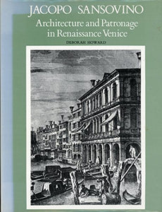 Jacopo Sansovino: Architecture and Patronage in Renaissance Venice