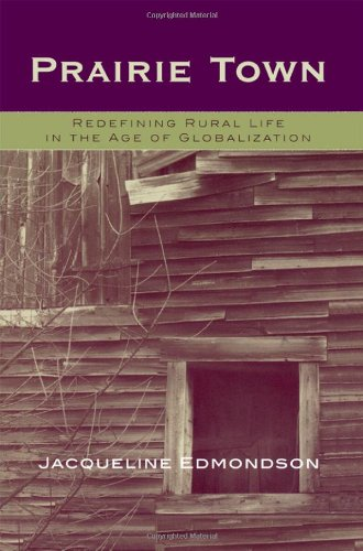 Prairie Town: Redefining Rural Life in the Age of Globalization (Critical Perspectives Series: A Book Series Dedicated to Paulo Freire)