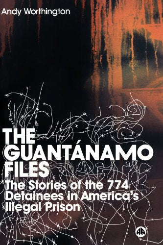The Guantanamo Files: The Stories of the 774 Detainees in America's Illegal Prison