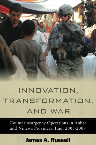Innovation, Transformation, and War: Counterinsurgency Operations in Anbar and Ninewa Provinces, Iraq, 2005-2007 (Stanford Security Studies)