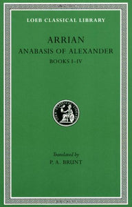 Arrian: Anabasis Of Alexander, Books I-Iv (Loeb Classical Library No. 236)