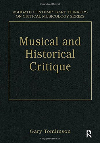 Music and Historical Critique: Selected Essays (Ashgate Contemporary Thinkers on Critical Musicology Series)