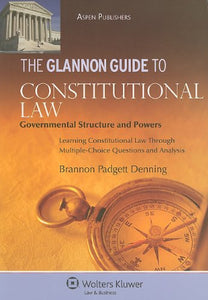 Glannon Guide To Constitutional Law: Governmental Structure And Powers (Glannon Guides)