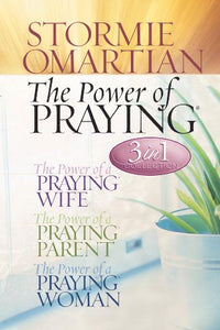 The Power Of Praying (3 In 1 Collection:  The Power Of A Praying Wife, The Power Of A Praying Parent, The Power Of A Praying Woman)