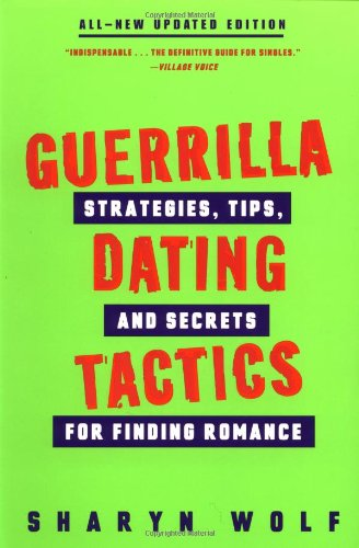 Guerrilla Dating Tactics: Strategies, Tips, and Secrets for Finding Romance