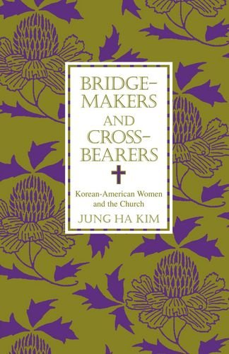 Bridge-makers and Cross-bearers: Korean-American Women and the Church (AAR Academy Series)