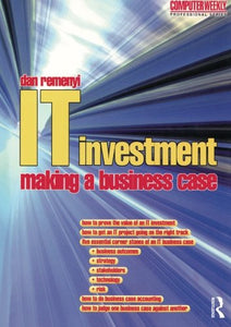 IT Investment: Making a Business Case (Computer Weekly Professional Series)