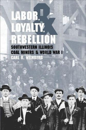 Labor, Loyalty, and Rebellion: Southwestern Illinois Coal Miners & World War I