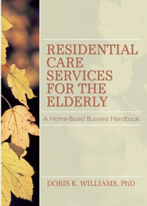 Residential Care Services for the Elderly: Business Guide for Home-Based Eldercare (Monograph Published Simultaneously As the Journal of Housing for the Elderly , Vol 8, No 2)