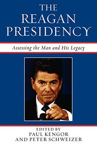 The Reagan Presidency: Assessing the Man and His Legacy
